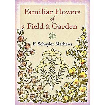 Familiar Flowers of Field and Garden by F. Schuyler Mathews - 9780486