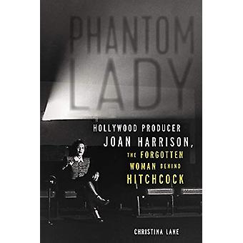 Phantom Lady - Hollywood Producer Joan Harrison - the Forgotten Woman