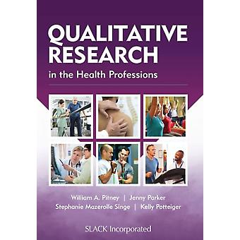 Qualitative Research in the Health Professions by Pitney & WilliamParker & JennyMazerolle & StephaniePotteiger & Kelly