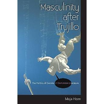 Masculinity after Trujillo by Horn & Maja