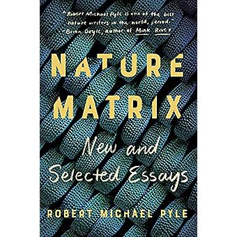 Nature Matrix  New and Selected Essays by Robert Michael Pyle