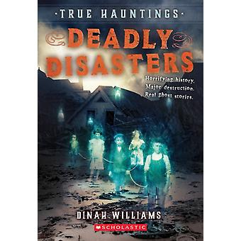 Deadly Disasters True Hauntings 1 Volume 1 by Dinah Williams