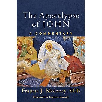 The Apocalypse of John  A Commentary by Francis J SDB Moloney & Foreword by Eugenio Corsini