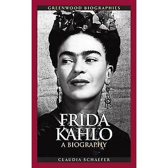 فريدا كاهلو -- سيرة من قبل كلوديا شيفر -- 9780313349249 كتاب