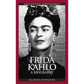Frida Kahlo - Claudia Schaeferin elämäkerta - 9780313349249 Kirja