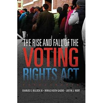 The Rise and Fall of the Voting Rights ACT by Charles S Bullock - 978