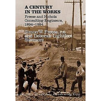 A Century in the Works - Freese and Nichols - Consulting Engineers - 1