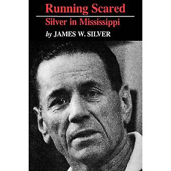 Running Scared - Silver in Mississippi by James W. Silver - 9781934110