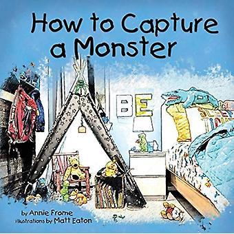 Hoe een monster te vangen door Annie Frome