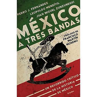 Meksiko a tres bandas Meksiko Dekoodattu Juan Miguel Zunzunegui & Leopoldo Medivil L pez & Pedro J Fern ndez
