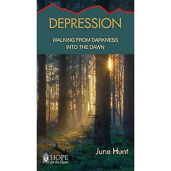 Depression Walking from Darkness Into the Dawn Hope for the Heart