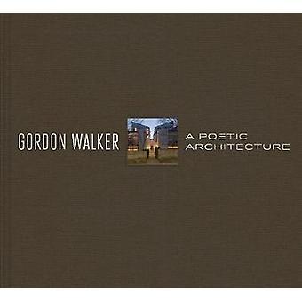 Gordon Walker A Poetic Architecture