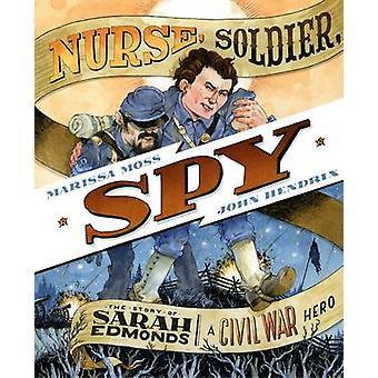 Nurse - Soldier - Spy - The Story of Sarah Edmonds - a Civil War Hero