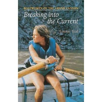 Breaking into the Current - Boatwomen of the Grand Canyon by Louise Te