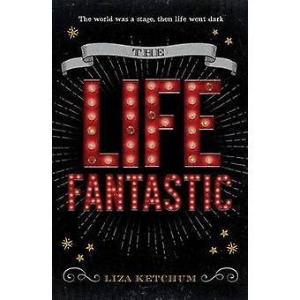 The Life Fantastic - A Novel in Three Acts by Liza Ketchum - 978144059