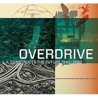 Overdrive - L.A. construeert de toekomst 1940-1990 door Wim de Wit - Chris