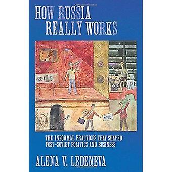 Wie Russland wirklich funktioniert: Die informellen Praktiken, die post-sowjetischen Politik und Wirtschaft (Kultur & Gesellschaft nach Sozialismus) geprägt