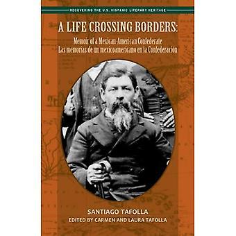A Life Crossing Borders:: Memoir of a Mexican-American Confederate / Las Memorias de Un Mexicoamericano En La Confederacin (Recovering the U. S. Hispanic Literary Heritage)