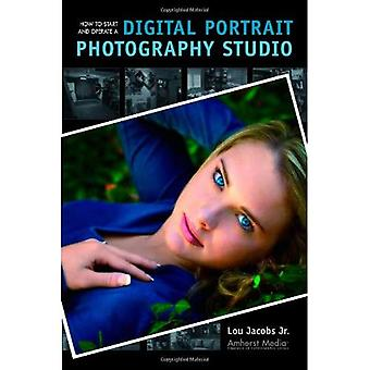 How to Start and Operate a Digital Portrait Photography Studio