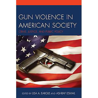 Gun Violence in American Society - Crime - Justice and Public Policy b