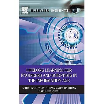 Lifelong Learning for Engineers and Scientists in the Information Age by Naimpally & Ashok
