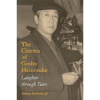 Cinema of Gosho Heinosuke Laughter Through Tears by Nolletti & Arthur Jr