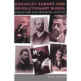 Sozialistischen Europa und revolutionären Russland Wahrnehmung und Vorurteil 1848 1923 von Naarden & Bruno