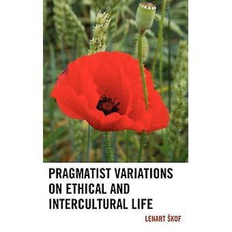 Pragmatist Variations on Ethical and Intercultural Life by Skof & Lenart