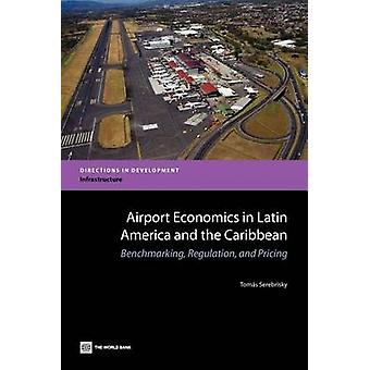 Airport Economics in Latin America and the Caribbean Benchmarking Regulation and Pricing by Serebrisky & Tomas Sebastian
