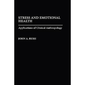 Stress and Emotional Health Applications of Clinical Anthropology by Rush & John A.