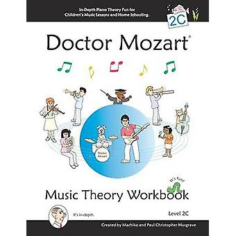 Doctor Mozart Music Theory Workbook Level 2C InDepth Piano Theory Fun for Childrens Music Lessons and HomeSchooling  For Beginners Learning a Musical Instrument by Musgrave & Paul Christopher