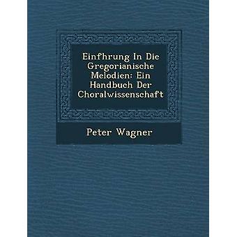 Einfhrung i Die Gregorianische Melodien Ein Handbuch Der Choralwissenschaft av Wagner & Peter