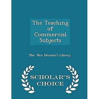 The Teaching of Commercial Subjects Scholars Choice Edition by The New Educator s Library