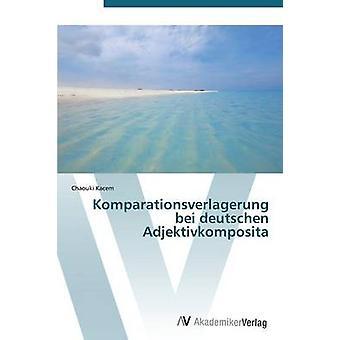 Komparationsverlagerung bei Deutschen Adjektivkomposita esittäjä Kacem Chaouki