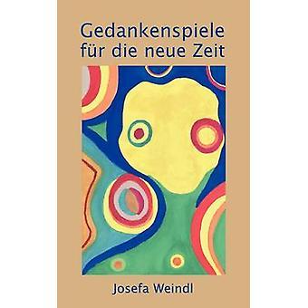 Gedankenspiele fr die neue Zeit av Weindl & Josefa