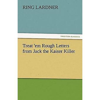 Treat em Rough Letters from Jack the Kaiser Killer by Lardner & Ring & Jr.