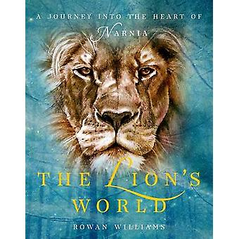 The Lion's World - A Journey Into the Heart of Narnia by Rowan William