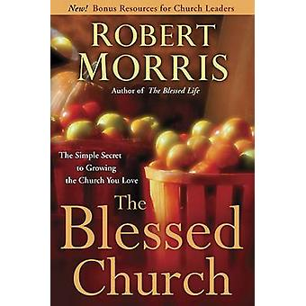 The Blessed Church - Simple Secret to Growing the Church You Love by R
