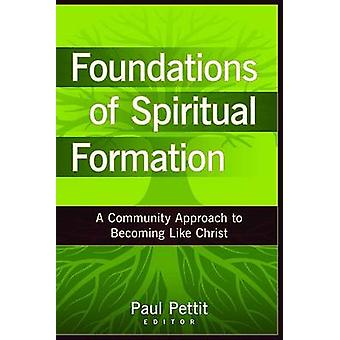 Foundations of Spiritual Formation - A Community Approach to Becoming