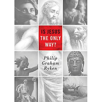 Is Jesus the Only Way? (New edition) by Philip Graham Ryken - 9781433