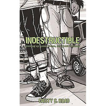 Indestructible - Growing Up Queer - Cuban - and Punk in Miami (2nd Edi