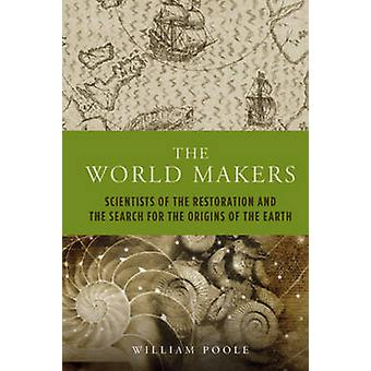 The World Makers - Scientists of the Restoration and the Search for th