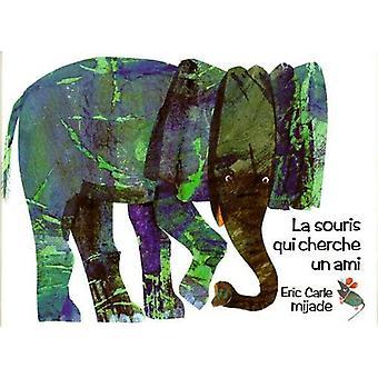 Eric Carle - French - LA Souris Qui Cherche UN Ami - 9782871421061 Book