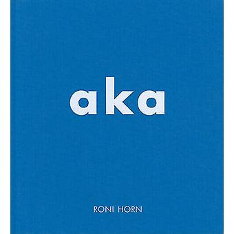 Roni Horn - Aka by Roni Horn - Dave Hickey - 9783869301334 Book