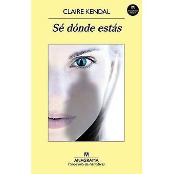Se Donde Estas by Claire Kendal - 9788433979285 Book