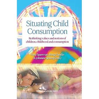 Situating Child Consumption - Rethinking Values and Notions About Chil
