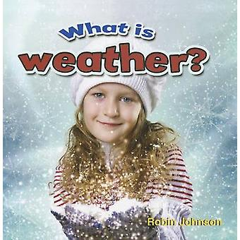 What is Weather? by Robin Johnson - 9780778707639 Book