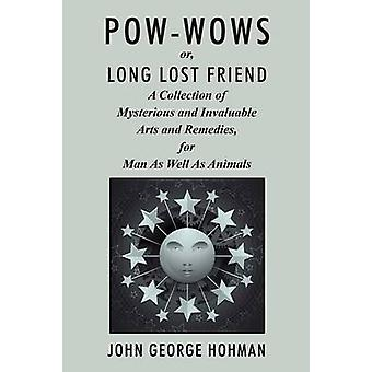 PowWows or Long Lost Friend A Collection of Mysterious and Invaluable Arts and Remedies for Man as Well as Animals by Hohman & John George