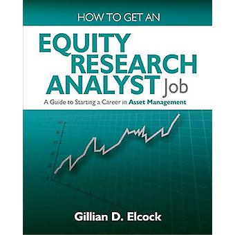 How to Get an Equity Research Analyst Job by Elcock & Gillian