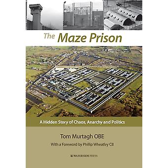 The Maze Prison A Hidden Story of Chaos Anarchy and Politics by Murtagh & Tom